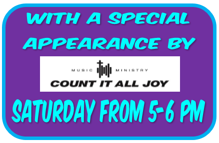 with a special appearance by Count It All Joy Saturday from 5-6 pm